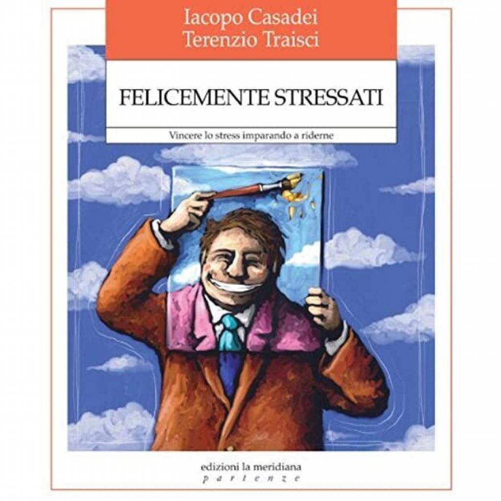 Felicemente stressati. Vincere lo stress imparando a ridere