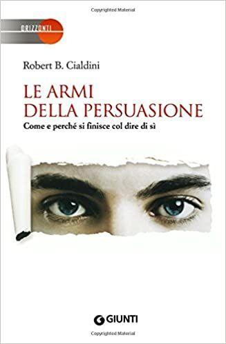 Cialdini R. B.,Le armi della persuasione. Come e perché si finisce col dire di sì