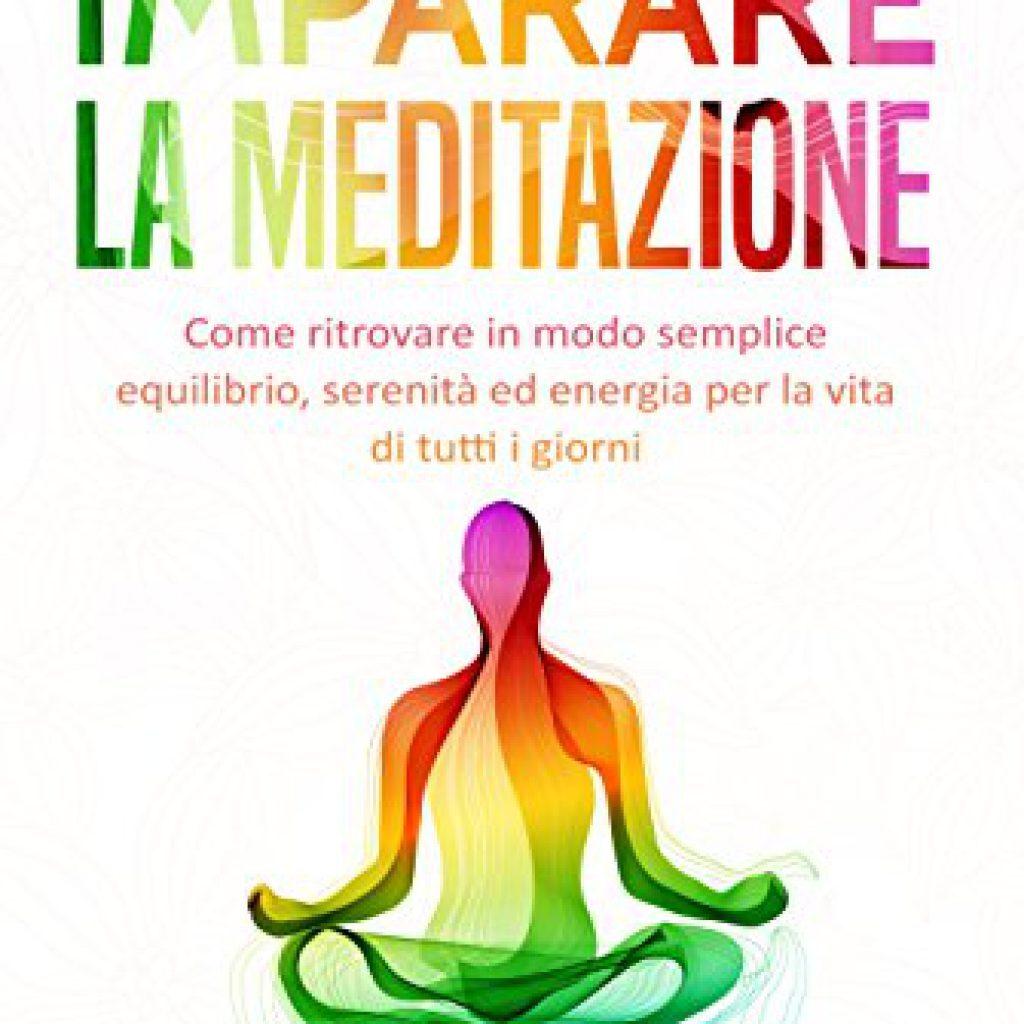 Del Greco A.,Imparare la meditazione- Come ritrovare in modo semplice equilibrio, serenità ed energia per la vita di tutti i giorni