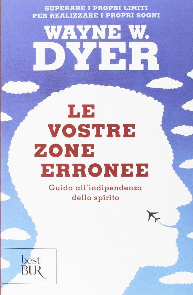 Dyer W. W.,Le vostre zone erronee. Guida all'indipendenza dello spirito