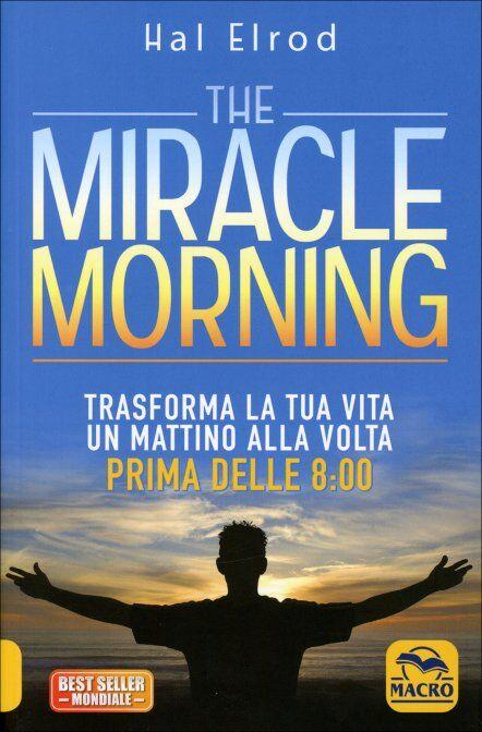 Elrod H., The miracle morning. Trasforma la tua vita un mattino alla volta prima delle 8-00