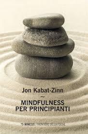 Kabat-Zinn J., Mindfulness per principianti. Con Contenuto digitale per accesso on line
