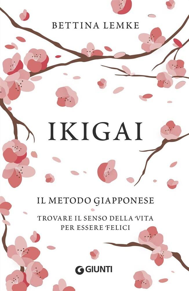 Lemke B., Ikigai- Il metodo giapponese. Trovare il senso della vita per essere felici