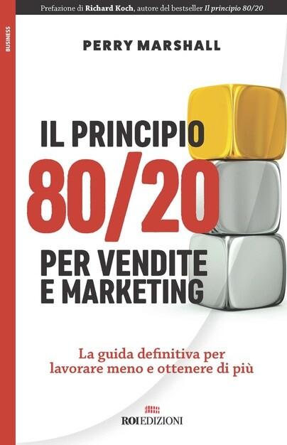 Marshall P., Il principio 80:20 per vendite e marketing. La guida definitiva per lavorare meno e ottenere di più