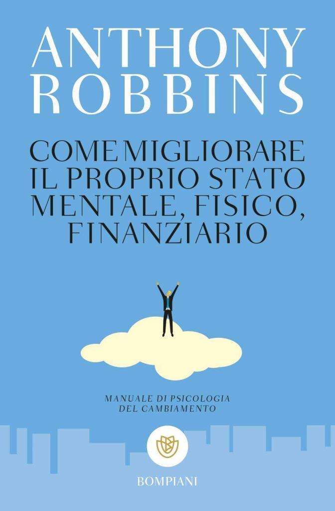 Robbins A., Come migliorare il proprio stato mentale, fisico e finanziario. Manuale di psicologia del cambiamento