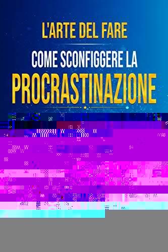 Rossi F., L'arte del fare- Come sconfiggere la procrastinazione