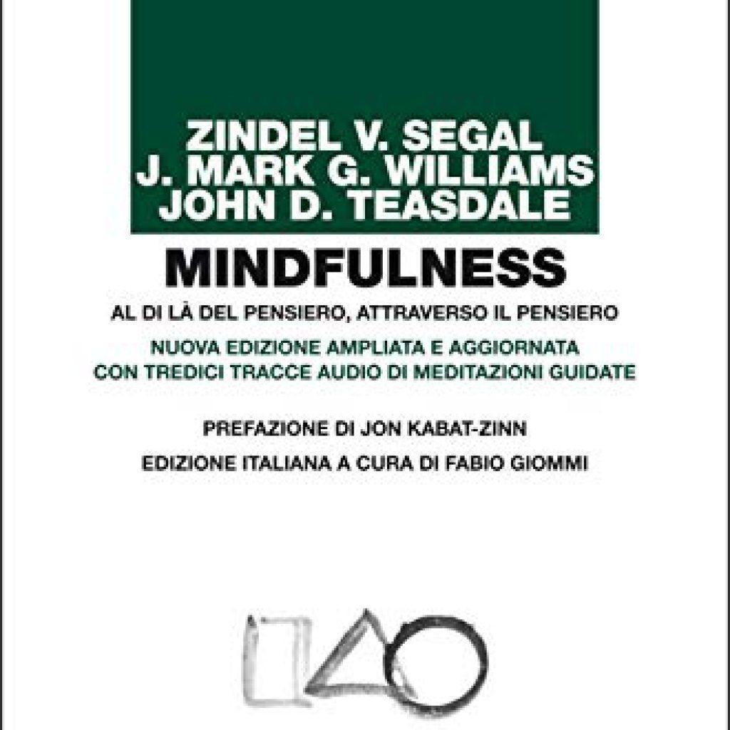 Segal V. Z., Mindfulness. Al di là del pensiero, attraverso il pensiero. Nuova edizione ampliata e aggiornata con tredici tracce audio di meditazioni guidate