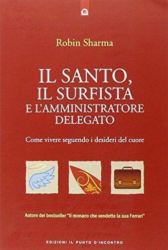 Sharma R. S., Il santo, il surfista e l'amministratore delegato. Come vivere seguendo i desideri del cuore