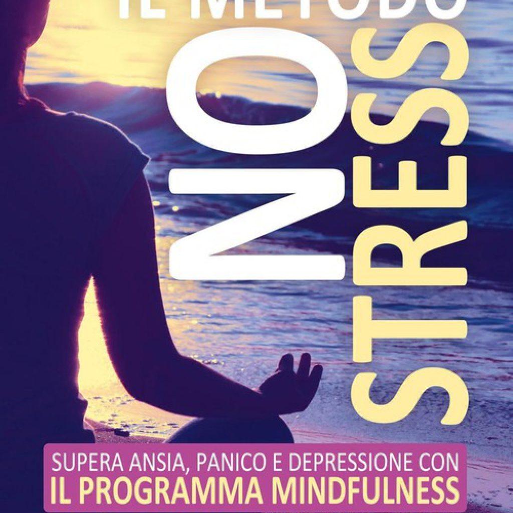 Stahl B. Goldstein E., Il metodo no stress. Supera ansia, panico e depressione con il programma mindfulness