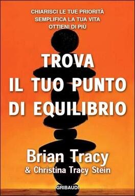 Tracy B., Trova il tuo punto di equilibrio. Chiarisci le tue priorità, semplifica la vita, ottieni di più