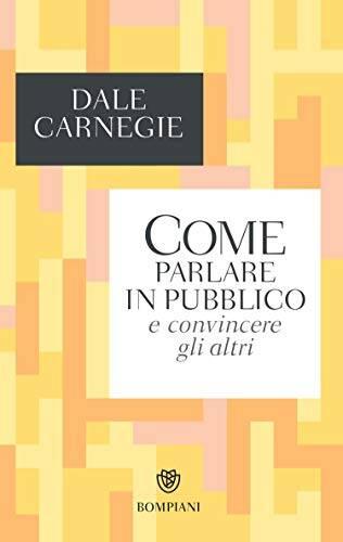 Carnegie-D.-Come-parlare-in-pubblico-e-convincere-gli-altri, libri sulla comunicazione e sul come parlare in pubblico