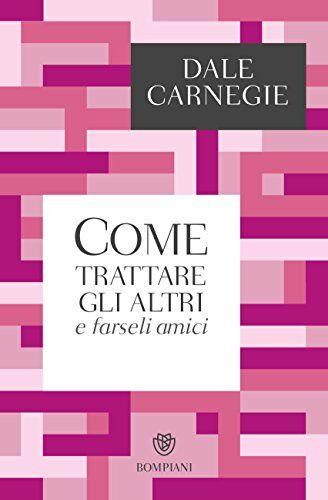 Carnegie-D.-Come-trattare-gli-altri-e-farseli-amici, libri sulla comunicazione