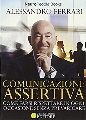 Ferrari-A.-Comunicazione-assertiva.-Come-farsi-rispettare-in-ogni-occasione-senza-prevaricare