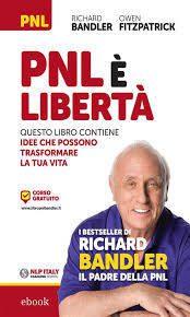 Bandler R. Fitzpatrick O., PNL è libertà. Questo libro contiene idee che possono trasformare la tua vita, libri sul life coaching