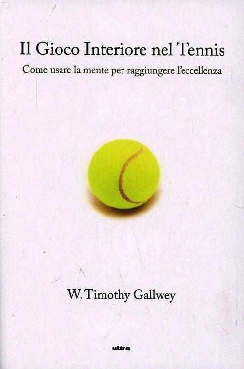 Gallwey T., Il gioco interiore del tennis. Come usare la mente per raggiungere l'eccellenza, libri sul life coaching