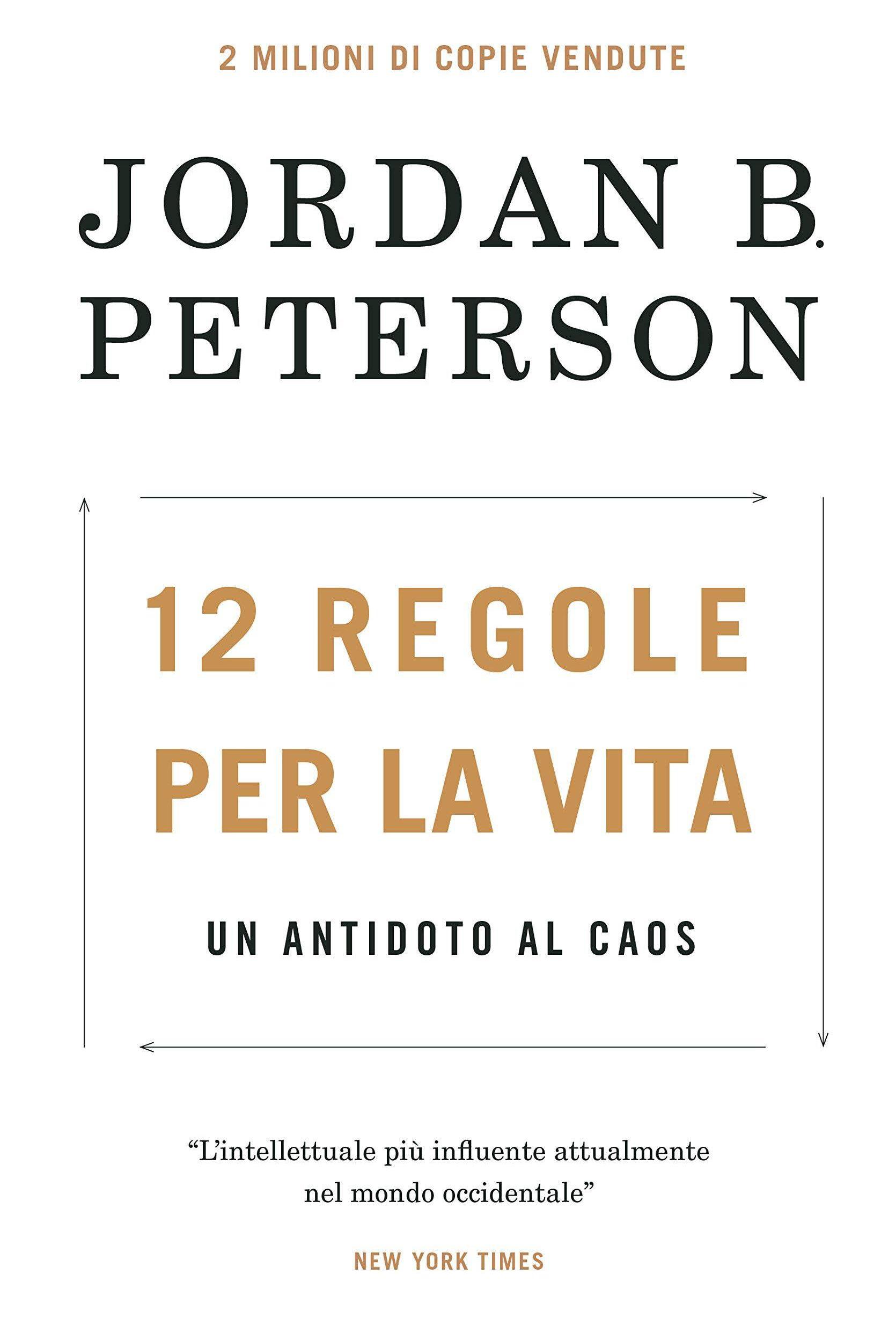 Peterson J. B., 12 regole per la vita. Un antidoto al caos